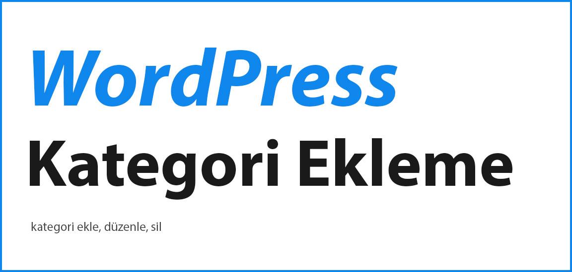 WordPress Kategori Ekleme Nasıl Yapılır? Tüm Kategori İşlemleri