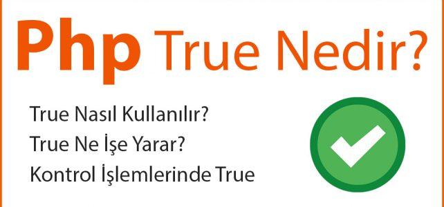 PHP True Nedir?