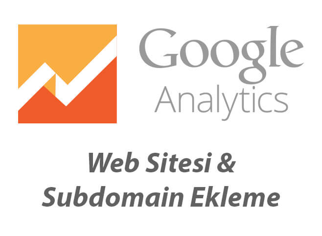 Google Analytics Subdomain ve Site Ekleme